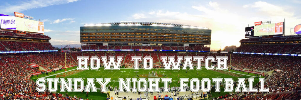 How to watch Sunday night football